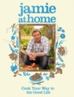 Jamie at Home : Cook Your Way to the Good Life - Book