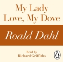 My Lady Love, My Dove (A Roald Dahl Short Story) - eAudiobook