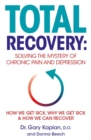Total Recovery : Solving the Mystery of Chronic Pain and Depression - Book