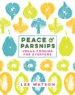 Peace and Parsnips : Vegan Cooking for Everyone - eBook