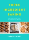 Three Ingredient Baking : Incredibly simple treats with minimal ingredients - Book