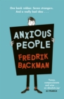 Anxious People : A funny, comforting and wise new novel from the bestselling author of A Man Called Ove - the perfect escapist treat! - Book