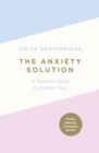 The Anxiety Solution : A Quieter Mind, a Calmer You - Book