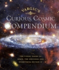 Vargic s Curious Cosmic Compendium : Space, the universe and everything within it - eBook