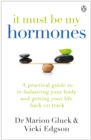 It Must Be My Hormones : A Practical Guide to Re-balancing your Body and Getting your Life Back on Track - Book