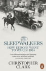 The Sleepwalkers : How Europe Went to War in 1914 - eBook