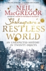 Shakespeare's Restless World : An Unexpected History in Twenty Objects - Book