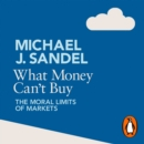 What Money Can't Buy : The Moral Limits of Markets - eAudiobook
