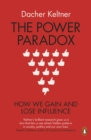 The Power Paradox : How We Gain and Lose Influence - Book