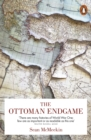 The Ottoman Endgame : War, Revolution and the Making of the Modern Middle East, 1908-1923 - Book