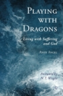Playing with Dragons : Living with Suffering and God - eBook