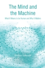 The Mind and the Machine : What It Means to Be Human and Why It Matters - eBook