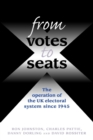From Votes to Seats : The Operation of the Uk Electoral System Since 1945 - Book