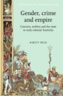 Gender, Crime and Empire : Convicts, Settlers and the State in Early Colonial Australia - Book