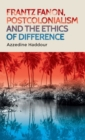 Frantz Fanon, Postcolonialism and the Ethics of Difference - Book