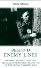 Behind Enemy Lines : Gender, Passing and the Special Operations Executive in the Second World War - Book