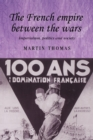 The French Empire Between the Wars : Imperialism, Politics and Society - Book