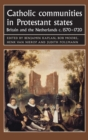 Catholic Communities in Protestant States : Britain and the Netherlands C.1570-1720 - Book