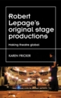 Robert Lepage's Original Stage Productions : Making Theatre Global - Book