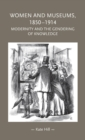 Women and Museums 1850-1914 : Modernity and the Gendering of Knowledge - Book