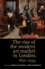 The Rise of the Modern Art Market in London : 1850-1939 - Book
