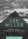 Lee Miller : Photography, Surrealism, and Beyond - Book