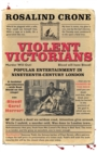 Violent Victorians : Popular Entertainment in Nineteenth-Century London - Book
