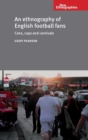 An Ethnography of English Football Fans : Cans, Cops and Carnivals - Book