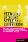 Networks of Sound, Style and Subversion : The Punk and Post-Punk Worlds of Manchester, London, Liverpool and Sheffield, 1975-80 - Book