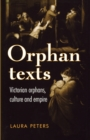 Orphan Texts : Victorians, Orphans, Culture and Empire - Book