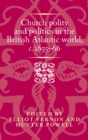 Church Polity and Politics in the British Atlantic World, <i>c</i>. 1635-66 - Book