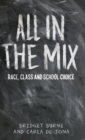 All in the Mix : Race, Class and School Choice - Book