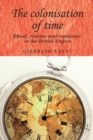 The Colonisation of Time : Ritual, Routine and Resistance in the British Empire - Book