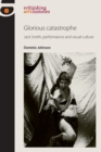 Glorious Catastrophe : Jack Smith, Performance and Visual Culture - Book