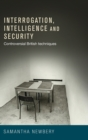 Interrogation, Intelligence and Security : Controversial British Techniques - Book