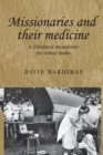 Missionaries and Their Medicine : A Christian Modernity for Tribal India - Book