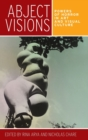 Abject Visions : Powers of Horror in Art and Visual Culture - Book