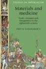 Materials and Medicine : Trade, Conquest and Therapeutics in the Eighteenth Century - Book