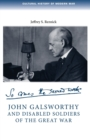 John Galsworthy and Disabled Soldiers of the Great War : With an Illustrated Selection of His Writings - Book
