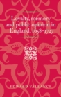 Loyalty, Memory and Public Opinion in England, 1658-1727 - Book