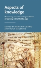 Aspects of Knowledge : Preserving and Reinventing Traditions of Learning in the Middle Ages - Book