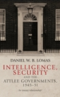 Intelligence, Security and the Attlee Governments, 1945-51 : An Uneasy Relationship? - Book