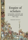 Empire of Scholars : Universities, Networks and the British Academic World, 1850-1939 - Book