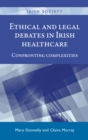 Ethical and Legal Debates in Irish Healthcare : Confronting Complexities - Book