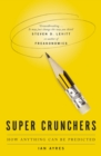 Super Crunchers : How Anything Can Be Predicted - eBook