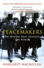 Peacemakers Six Months that Changed The World - Book