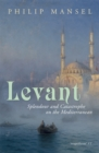 Levant : Splendour and Catastrophe on the Mediterranean - Book