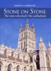 Stone on Stone : The Men Who Built The Cathedrals - Book