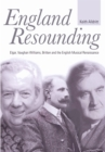 England Resounding : Elgar, Vaughan Williams, Britten and the English Musical Renaissance - Book