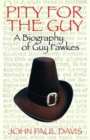 Pity For The Guy : A Biograpy of Guy Fawkes - eBook
